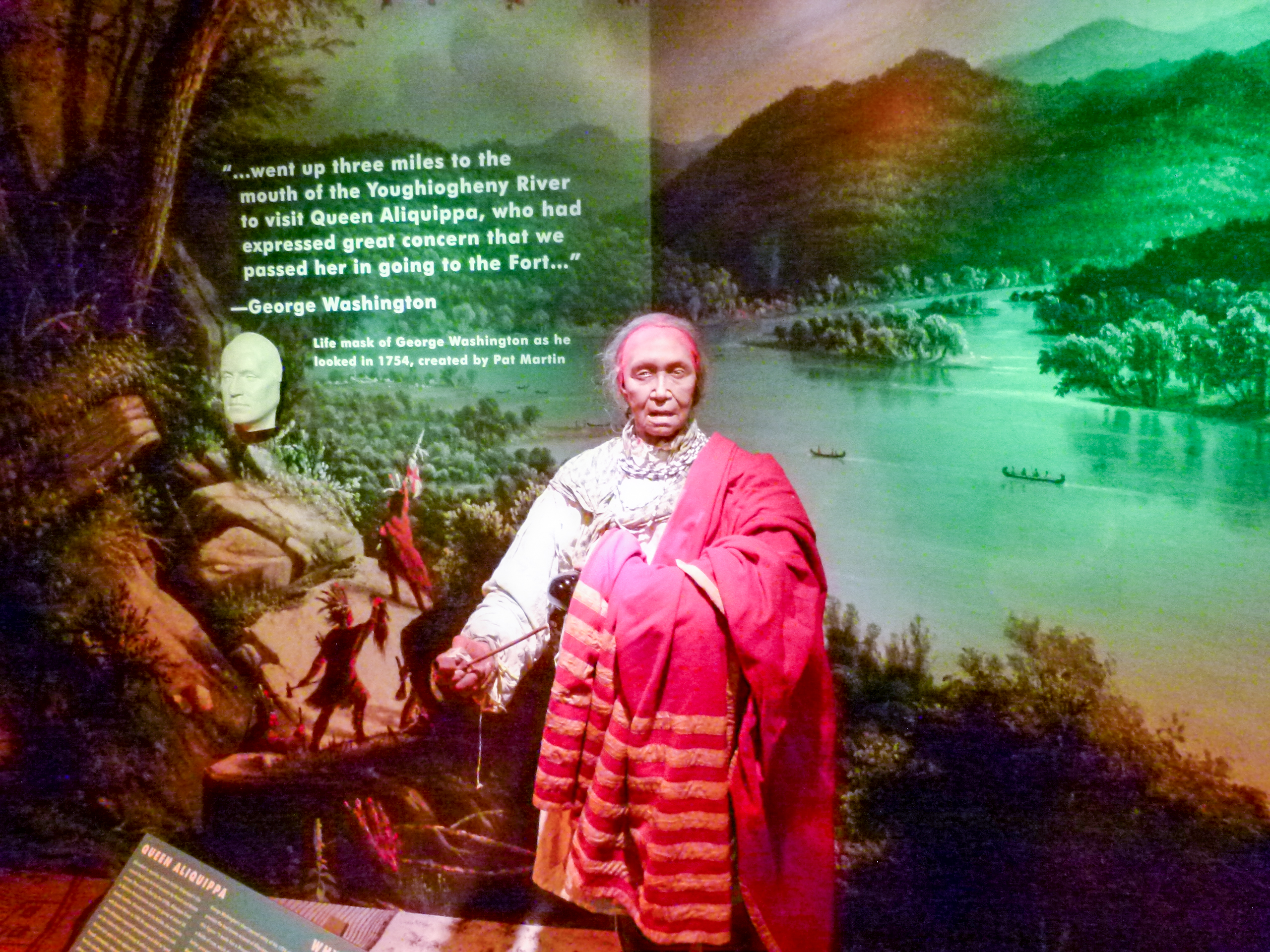 It's good to remember that the first residents of the region were Native Americans (many of whom still reside here). Seen here is the figure of Queen Aliquippa and a life mask of George Washington as he looked in 1754.